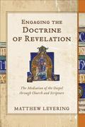 Engaging the Doctrine of Revelation : The Mediation of the Gospel Through Church and Scripture