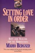 Setting Love in Order Hope and Healing for the Homosexual