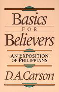 Basics for Believers An Exposition of Philippians