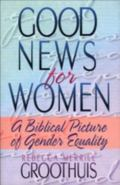 Good News for Women A Biblical Picture of Gender Equality