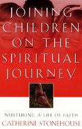 Joining Children on the Spiritual Journey Nurturing a Life of Faith