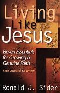 Living Like Jesus Eleven Essentials for Growing a Genuine Faith