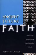 Ancient-Future Faith Rethinking Evangelicalism for a Postmodern World