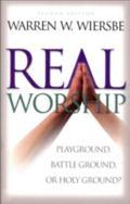 Real Worship Playground, Battleground, or Holy Ground