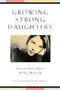 Growing Strong Daughters Encouraging Girls to Become All They're Meant to Be