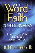Word of Faith Controversy: Understanding the Health and Wealth Gospel - Robert M. Bowman - P...