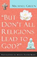 But Don't All Religions Lead to God Navigating the Multi-Faith Maze