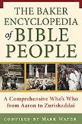 Baker Encyclopedia of Bible People A Comprehensive Who's Who from Aaron to Zurishaddai