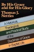 By His Grace and for His Glory: A Historical, Theological and Practical Study of the Doctrin...