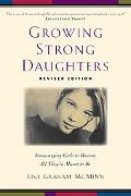 Growing Strong Daughters Encouraging Girls to Become All Theyre Meant to Be