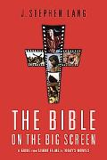 Bible on the Big Screen A Guide from Silent Films to the Passion of the Christ