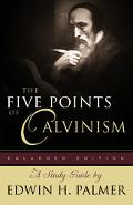 Five Points of Calvinism A Study Guide