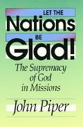 Let the Nations Be Glad! The Supremacy of God in Missions