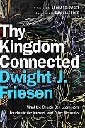 Thy Kingdom Connected: What the Church Can Learn from Facebook, the Internet, and Other Netw...