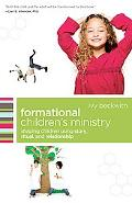 Formational Children's Ministry: Shaping Children Using Story, Ritual, and Relationship (eme...