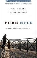 Pure Eyes : A Man's Guide to Sexual Integrity
