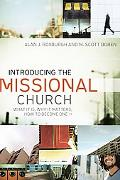 Introducing the Missional Church: What It Is, Why It Matters, How to Become One (Allelon Mis...