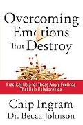 Overcoming Emotions that Destroy: Practical Help for Those Angry Feelings That Ruin Relation...