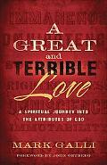 Great and Terrible Love, A: A Spiritual Journey into the Attributes of God