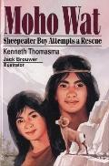Moho Wat; A Sheepeater Boy Attemps a Rescue - Kenneth Thomasma - Hardcover