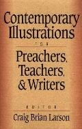 Contemporary Illustrations for Preachers, Teachers and Writers - Craig Brian Larson - Hardcover