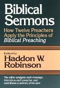 Biblical Sermons How Twelve Preachers Apply the Principles of Biblical Preaching
