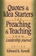 Quotes and Idea Starters for Preachings and Teaching From Leadership Journal