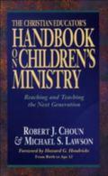 Christian Educator's Handbook on Children's Ministry Reaching and Teaching the Next Generation
