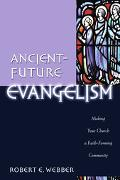 Ancient-Future Evangelism Making Your Church a Faith-Forming Community