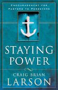 Staying Power Encouragement For Pastors To Persevere