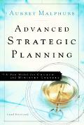 Advanced Strategic Planning A New Model For Church And Ministry Leaders