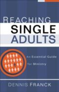 Reaching Single Adults An Essential Guide for Ministry