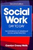 Social Work Day-To-Day: The Experience of Generalist Social Work Practice