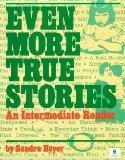 Even More True Stories: An Intermediate Reader