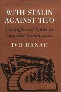 With Stalin Against Tito Cominformist Splits in Yugoslav Communism