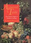 Acquired Taste The French Origins of Modern Cooking