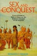 Sex and Conquest Gendered Violence, Political Order, and the European Conquest of the Americas