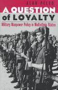 Question of Loyalty Military Manpower Policy in Multiethnic States