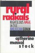 Rural Radicals Righteous Rage in the American Grain