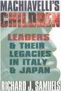 Machiavelli's Children Leaders and Their Legacies in Italy and Japan