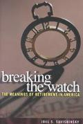 Breaking the Watch The Meanings of Retirement in America