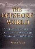 Offshore World Sovereign Markets, Virtual Places, and Nomad Millionaires