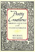 Pretty Creatures: Children and Fiction in the English Renaissance