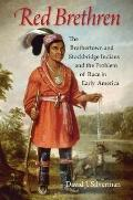 Red Brethren : The Brothertown and Stockbridge Indians and the Problem of Race in Early America