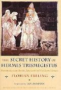 Secret History of Hermes Trismegistus Hermeticism from Ancient to Modern Times