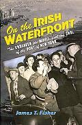 On the Irish Waterfront: The Crusader, the Movie, and the Soul of the Port of New York (Cush...