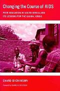 Changing the Course of AIDS: Peer Education in South Africa and Its Lessons for the Global C...