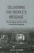 Delivering the People's Message : The Changing Politics of the Presidential Mandate