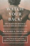 Watch Your Back! : How the Back Pain Industry Is Costing Us More and Giving Us Less, and Wha...