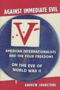 Against Immediate Evil : American Internationalists and the Four Freedoms on the Eve of Worl...